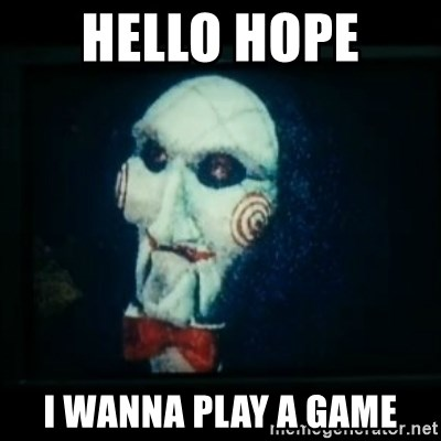 SAW - I wanna play a game - Hello Hope  I wanna play a game