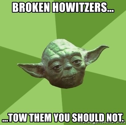 Advice Yoda Gives - Broken howitzers... ...tow them you should not.