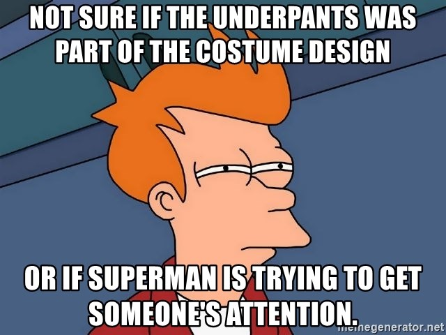 Futurama Fry - Not sure if the underpants was part of the costume design Or if superman is trying to get someone's attention.