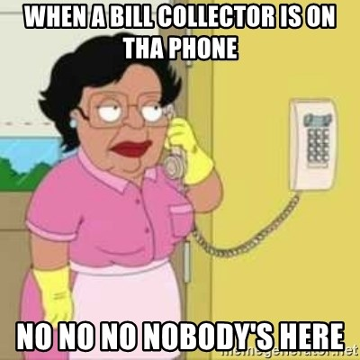 Family guy maid - WHEN A BILL COLLECTOR IS ON THA PHONE NO NO NO NOBODY'S HERE
