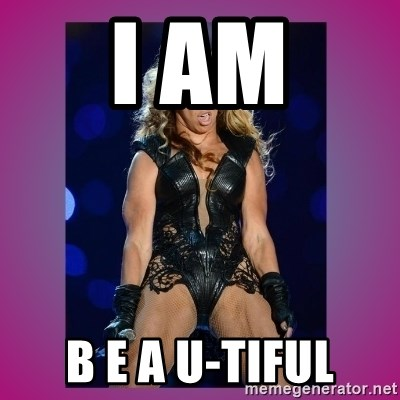 Ugly Beyonce - I am B E A U-tiful