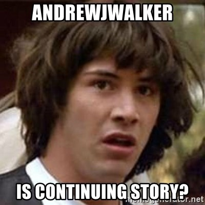 Conspiracy Keanu - andrewjwalker is CONTINUING story?