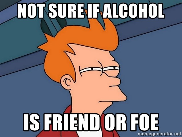 Futurama Fry - not sure if alcohol is friend or foe