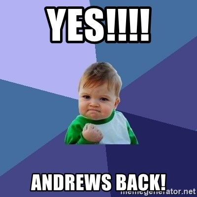 Success Kid - YES!!!! ANDREWS BACK!