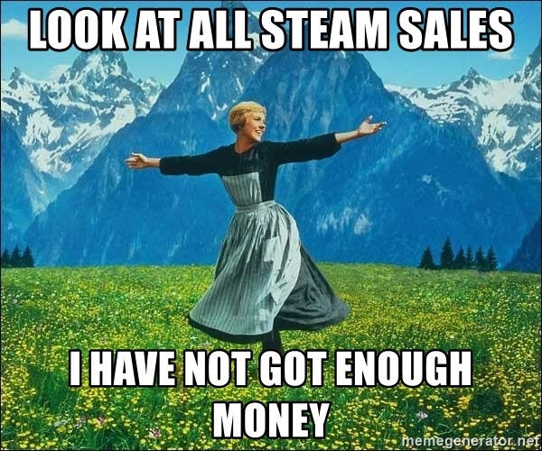 Look at all the things - LooK at all Steam sales ı have not got enough money