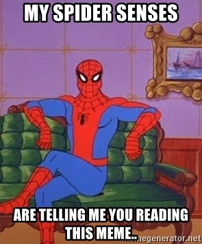 spider manf - my spider senses are telling me you reading this meme..