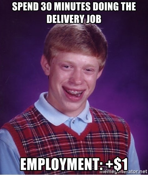Bad Luck Brian - SPEND 30 MINUTES DOING THE DELIVERY JOB EMPLOYMENT: +$1