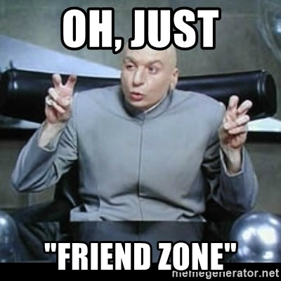 """dr. evil quotation marks - oh, just """"friend zone"""""""