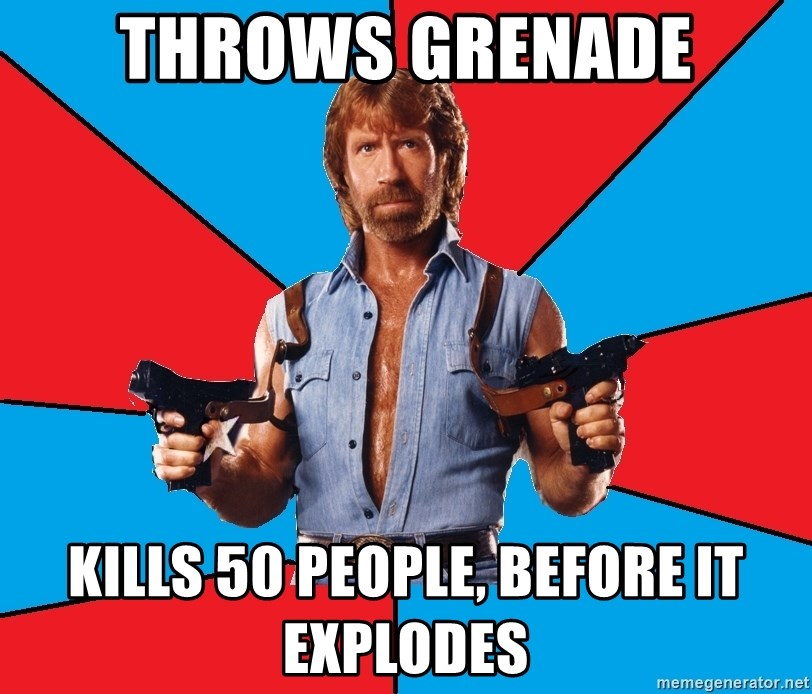 Chuck Norris  - THROWS GRENADE KILLS 50 PEOPLE, BEFORE IT EXPLODES