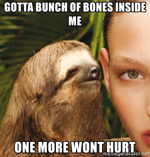The Rape Sloth - Gotta bunch of bones inside me One more wont hurt