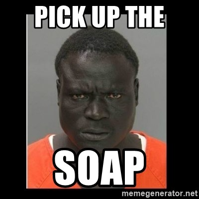 scary black man - PICK UP THE  SOAP