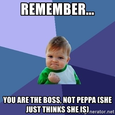 Success Kid - Remember... You are the boss, not Peppa (she just thinks she is)