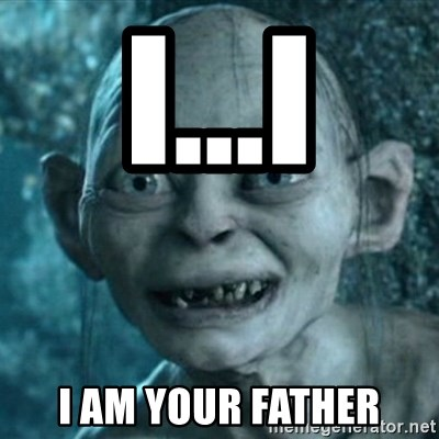 My Precious Gollum - I...I I AM YOUR FATHER
