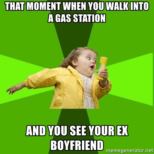 Chubby Bubbles Girl - that moment when you walk into a gas station and you see your ex boyfriend