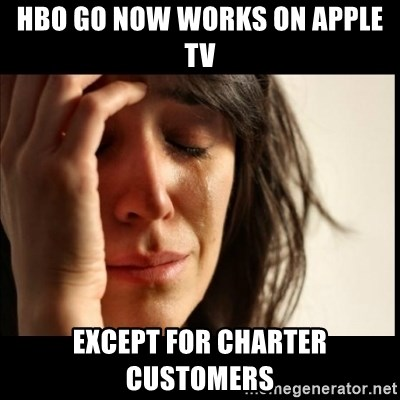 First World Problems - HBO Go now works on apple tv except for charter customers