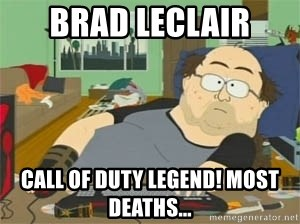 South Park Wow Guy - Brad LeClair Call of Duty Legend! Most Deaths...