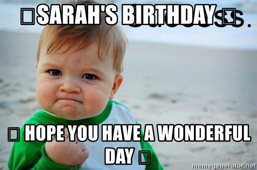 success baby - 🎉Sarah's Birthday 🎁 🎁 Hope you have a wonderful day 🎉
