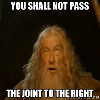 Gandalf You Shall Not Pass - You shall not pass the joint to the right