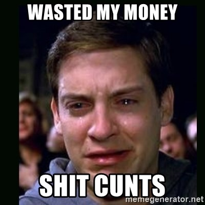 crying peter parker - WASTED MY MONEY SHIT CUNTS