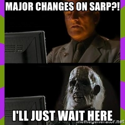 ill just wait here - MAJOR CHANGES ON SARP?! I'LL JUST WAIT HERE