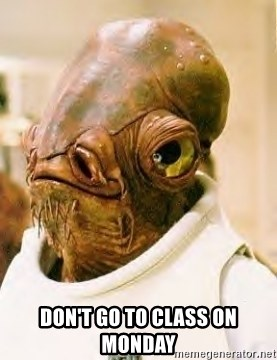 Its A Trap -  DON'T GO TO CLASS ON MONDAY
