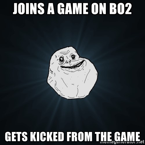 Forever Alone - Joins a game on bo2 gets kicked from the game