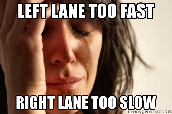 First World Problems - Left lane too fast Right lane too slow
