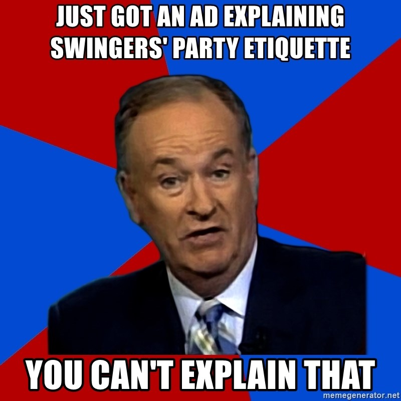 Bill O'Reilly Proves God - Just got an ad explaining swingers' party etiquette You can't explain that