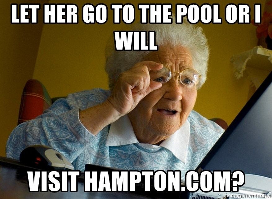 Internet Grandma Surprise - Let her go to the pool or i will visit hampton.com?