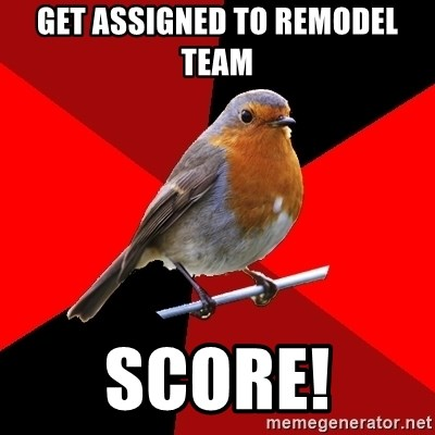 Retail Robin - Get assigned to remodel team Score!