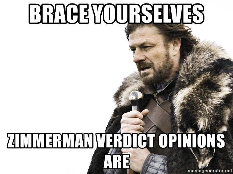 Winter is Coming - Brace yourselves Zimmerman Verdict Opinions are