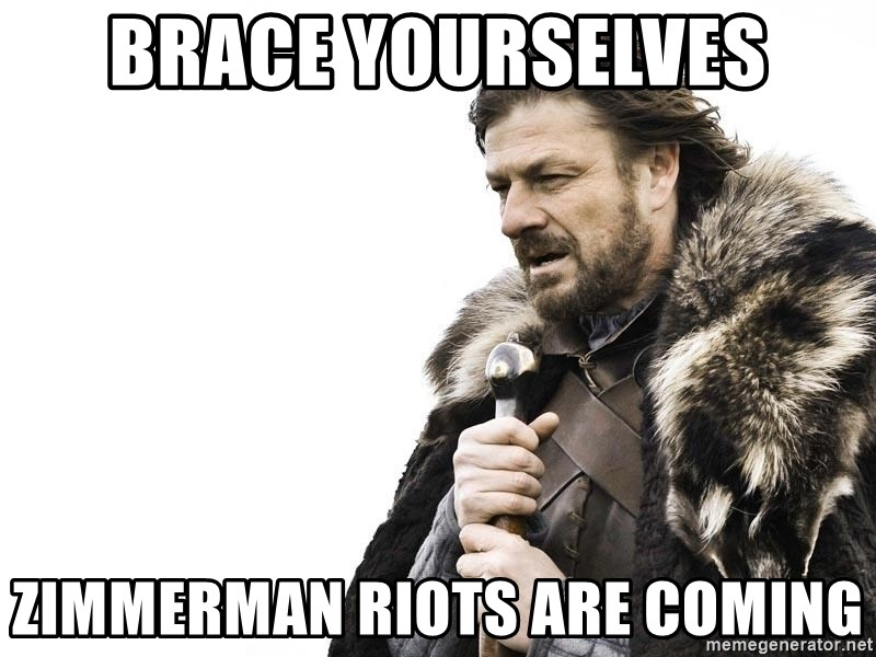 Winter is Coming - Brace yourselves Zimmerman riots are coming