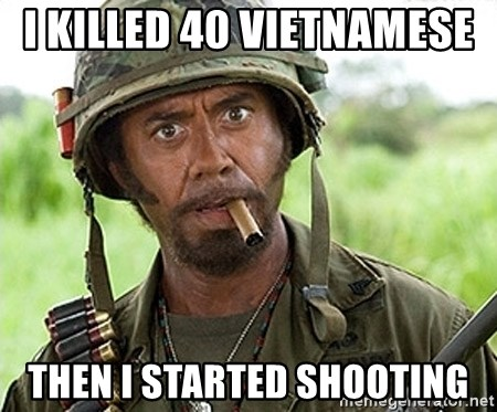 You Just went Full Retard - I KILLED 40 VIETNAMESE  THEN I STARTED SHOOTING