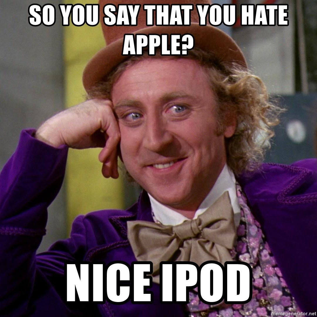 Willy Wonka - so you say that you hate apple? nice ipod