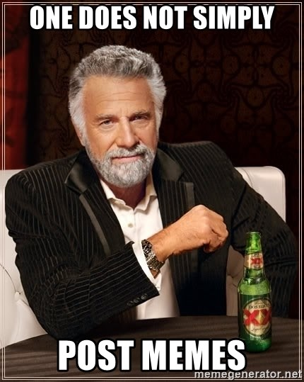 The Most Interesting Man In The World - One does not simply Post memes