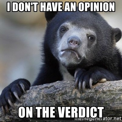 Confession Bear - I don't have an opinion on the verdict