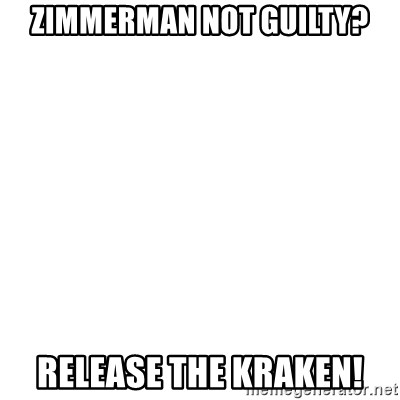 Release The Kraken - zimmerman not guilty? release the kraken!