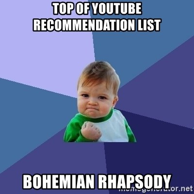 Success Kid - top of youtube recommendation list Bohemian Rhapsody