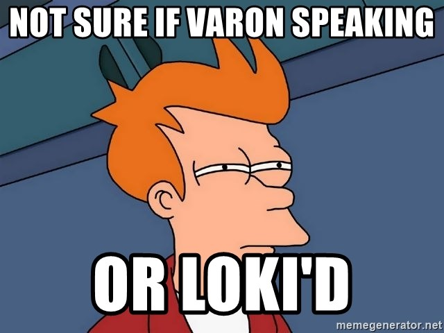 Futurama Fry - Not sure if Varon speaking Or Loki'd