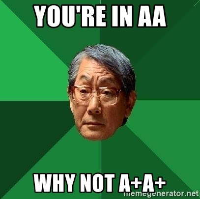 High Expectations Asian Father - you're in aa why not a+a+