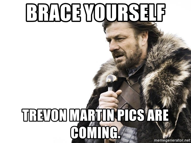 Winter is Coming - brace yourself  trevon martin pics are coming.