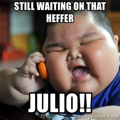 fat chinese kid - STILL WAITING ON THAT HEFFER JULIO!!