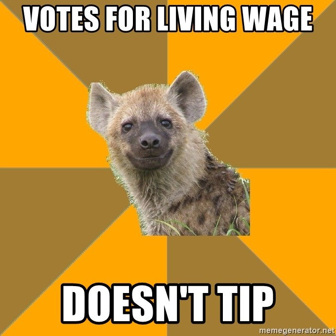 Hypocrite Hyena - votes for living wage doesn't tip