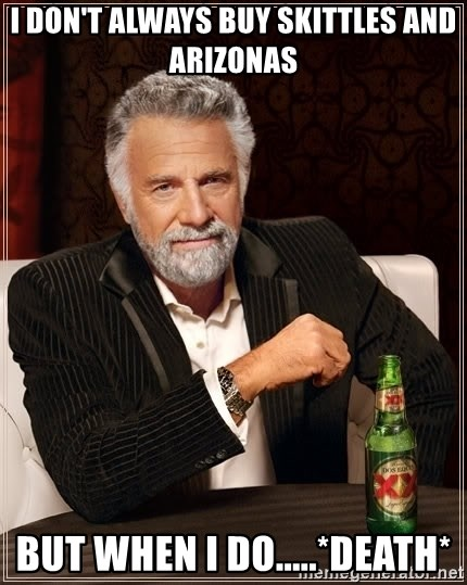 The Most Interesting Man In The World - I don't always buy skittles and arizonas but when i do.....*death*