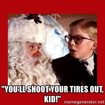 "A christmas story -  ""You'll shoot your tires out, kid!"""