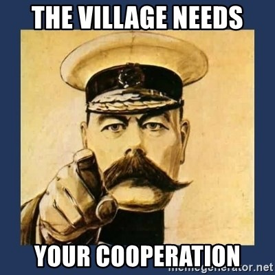 your country needs you - THE VILLAGE NEEDS YOUR COOPERATION
