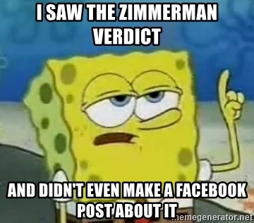 Tough Spongebob - i saw the zimmerman verdict and didn't even make a facebook post about it