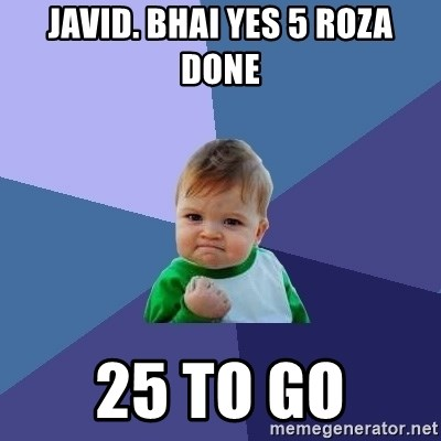 Success Kid - JAVID. BHAI YES 5 ROZA DONE 25 TO GO