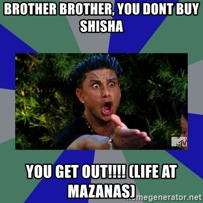 jersey shore - BROTHER BROTHER, YOU DONT BUY SHISHA  YOU GET OUT!!!! (LIFE AT MAZANAS)