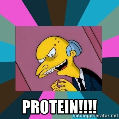 Mr. Burns -  protein!!!!